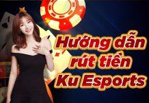 Hướng dẫn rút tiền Ku Esports